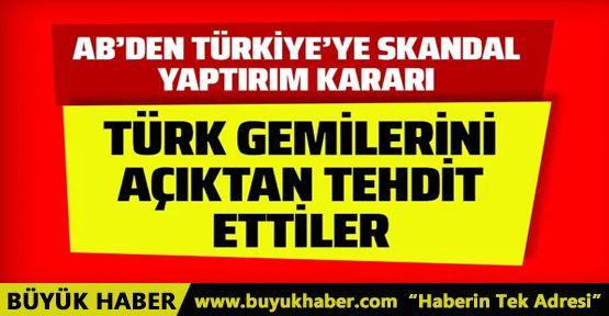 Avrupa Birliği'nden Türkiye'ye skandal yaptırım kararı