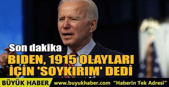 BİDEN, 1915 OLAYLARI İÇİN 'SOYKIRIM' DEDİ