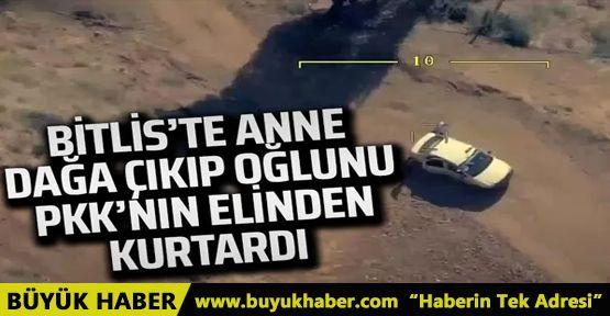 Bitlis'te anne, dağa çıkıp oğlunu PKK'nın elinden kurtardı
