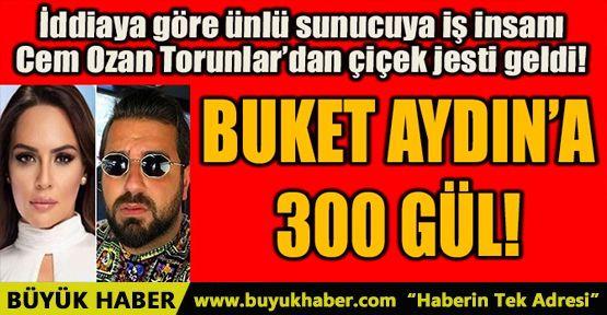 BUKET AYDIN'A 300 GÜL!