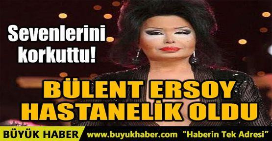 BÜLENT ERSOY HASTANELİK OLDU!