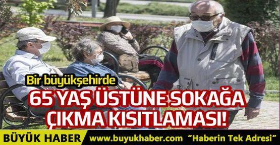 Bursa'da 65 yaş üstüne sokağa çıkma kısıtlaması!