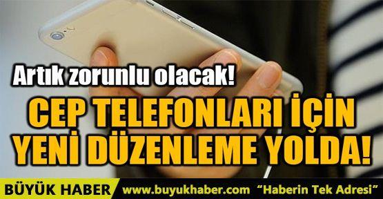 CEP TELEFONLARI İÇİN YENİ DÜZENLEME YOLDA