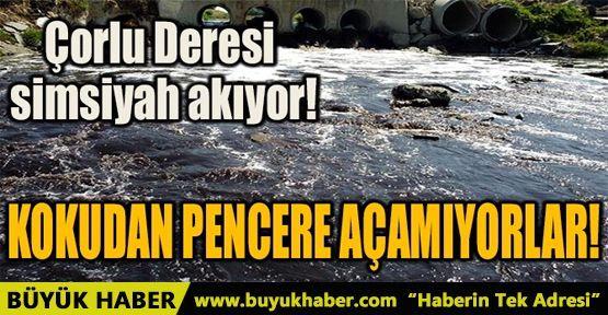 ÇORLU DERESİ SİMSİYAH AKIYOR!