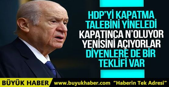 Devlet Bahçeli'den 'HDP' teklifi: Kapatalım gerekirse yasal düzenleme yapalım