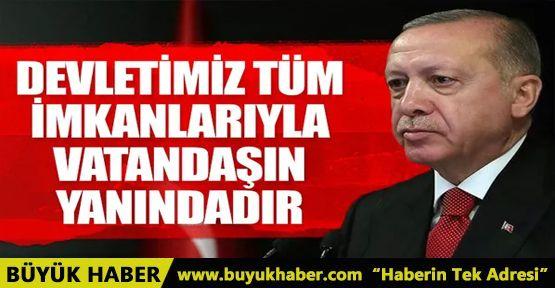 Erdoğan: Devletimizin tüm imkanlarıyla vatandaşımızın yanındayız