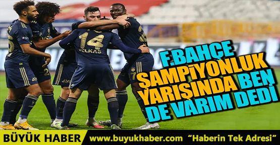 Fenerbahçe şampiyonluk yarışında ben de varım dedi