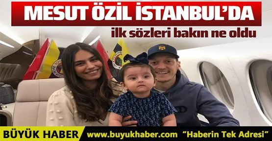 Fenerbahçe'ya transfer olan Mesut Özil İstanbul'da