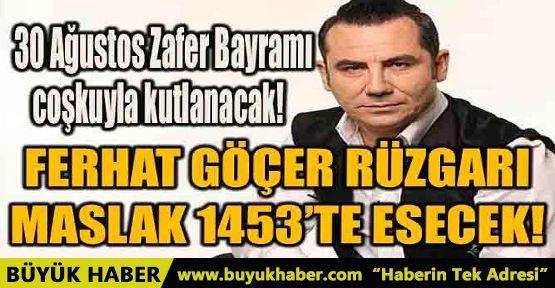 FERHAT GÖÇER RÜZGARI MASLAK 1453'TE ESECEK!
