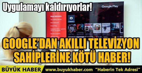 GOOGLE'DAN AKILLI TELEVİZYON SAHİPLERİNE KÖTÜ HABER