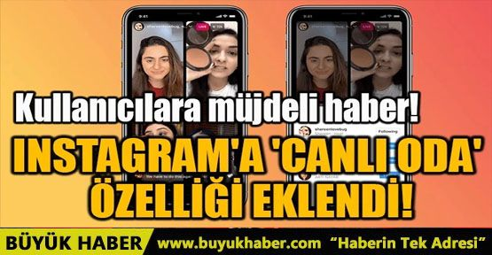 INSTAGRAM'A 'CANLI ODA' ÖZELLİĞİ EKLENDİ