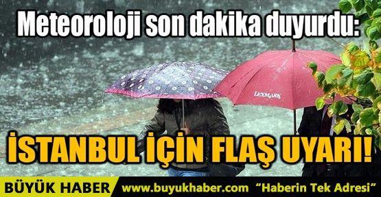 İSTANBUL İÇİN FLAŞ UYARI!