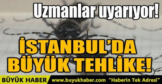 İSTANBUL'DA BÜYÜK TEHLİKE