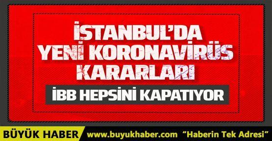 İstanbul'da yeni koronavirüs yasakları! İstanbul Büyükşehir Belediyesi hepsini kapatıyor