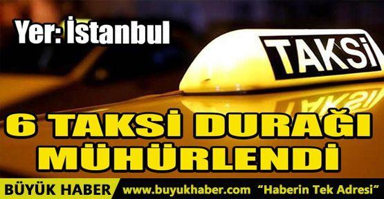 İSTANBUL'UN ESENYURT İLÇESİNDE 6 TAKSİ DURAĞI MÜHÜRLENDİ