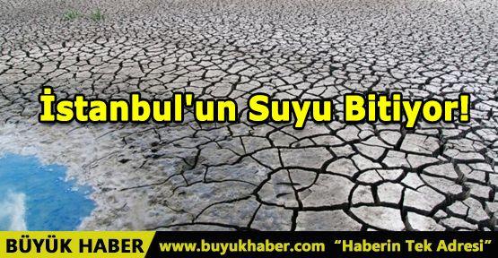 İstanbul'un Suyu Bitiyor!