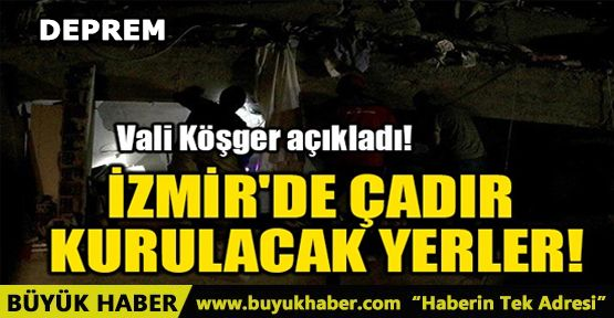 İZMİR'DE ÇADIR KURULACAK YERLER!