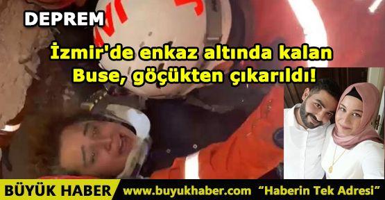 İzmir'de enkaz altında kalan Buse, göçükten çıkarıldı!
