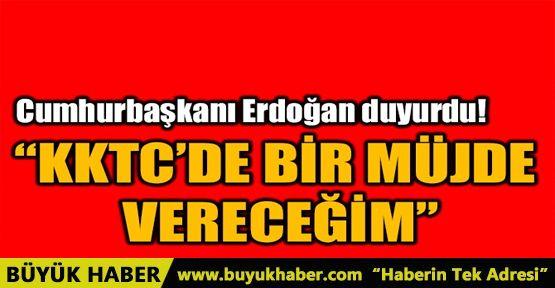"""""""KKTC'DE BİR MÜJDE VERECEĞİM"""""""