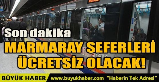 MARMARAY SEFERLERİ ÜCRETSİZ OLACAK!