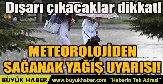 METEOROLOJİDEN SAĞANAK YAĞIŞ UYARISI!