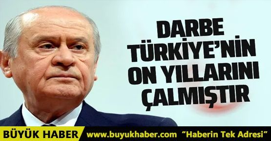 MHP lideri Bahçeli: Darbe Türkiye'nin on yıllarını çalmıştır