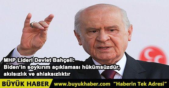 MHP Lideri Devlet Bahçeli: Biden'in soykırım açıklaması hükümsüzdür, akılsızlık ve ahlaksızlıktır
