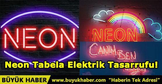 Neon Tabela Elektrik Tasarrufu!