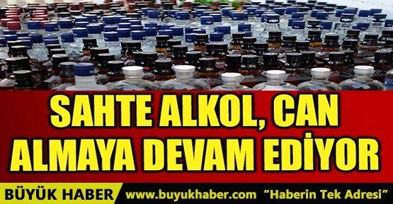 SAHTE ALKOL CAN ALMAYA DEVAM EDİYOR