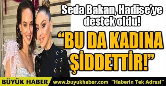 SEDA BAKAN, HADİSE'YE DESTEK OLDU