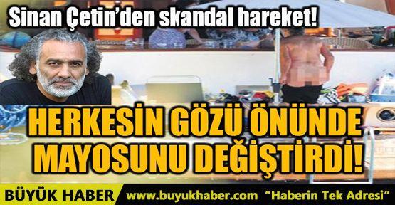 SİNAN ÇETİN'DEN SKANDAL HAREKET!