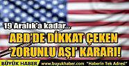 ABD'DE DİKKAT ÇEKEN 'ZORUNLU AŞI'...