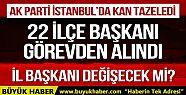 AK Parti İstanbul'da 22 ilçe başkanı...