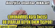 CORONAVİRÜS AŞISI ÖNCESİ BU UYARILAR...
