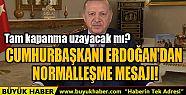 CUMHURBAŞKANI ERDOĞAN'DAN NORMALLEŞME...