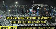Ermenistan, Azerbaycan'ın Gence ve Mingeçevir...