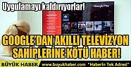 GOOGLE'DAN AKILLI TELEVİZYON SAHİPLERİNE...