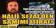 HALİL SEZAİ'DEN SAMİMİ İTİRAF