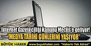 İNTERNET GAZETECİLİĞİ KANUNU MECLİS'E...
