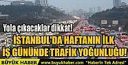 İSTANBUL'DA HAFTANIN İLK İŞ GÜNÜNDE...