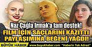 NAZ ÇAĞLA IRMAK'A TAM DESTEK! FİLM...