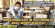 RAMAZANDA KAFE VE RESTORANLAR NASIL HİZMET...
