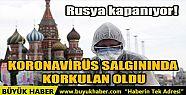 RUSYA KAPANIYOR! KORONAVİRÜS SALGININDA...