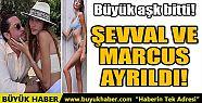 ŞEVVAL ŞAHİN VE YİĞİT MARCUS AYRILDI