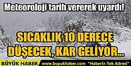 SICAKLIK 10 DERECE DÜŞECEK, KAR GELİYOR