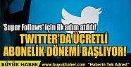 TWITTER'DA ÜCRETLİ ABONELİK DÖNEMİ...