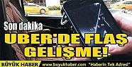 UBER'DE FLAŞ GELİŞME