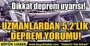 UZMANLARDAN 5,2'LİK DEPREM YORUMU