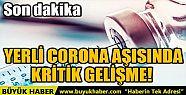 YERLİ CORONA AŞISINDA KRİTİK GELİŞME