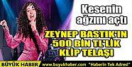 ZEYNEP BASTIK'IN 500 BİN TL'LİK KLİP...